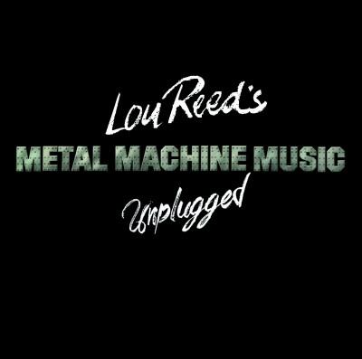 Lou Reed's Metal Machine Music Unplugged