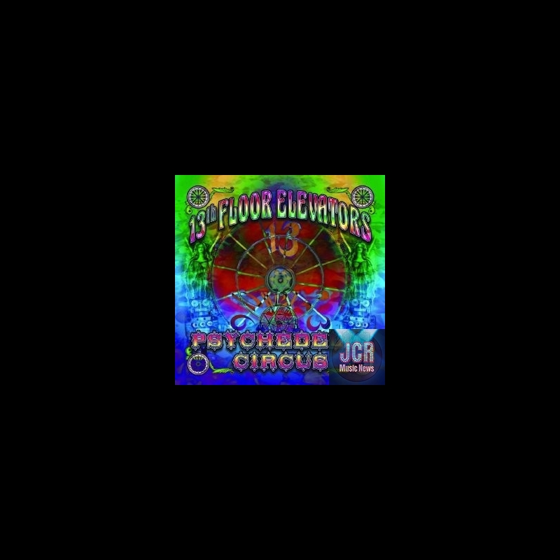 13th floor elevator psychedelic circus jcrmusicnews for 13th floor elevators psychedelic circus