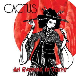 Cactus – An Evening In Tokyo