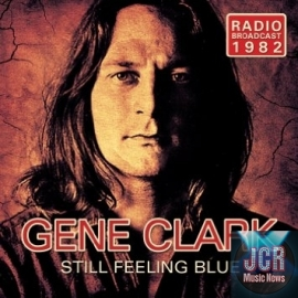 Still Feeling Blue: Radio Broadcast 1982 Gene Clark