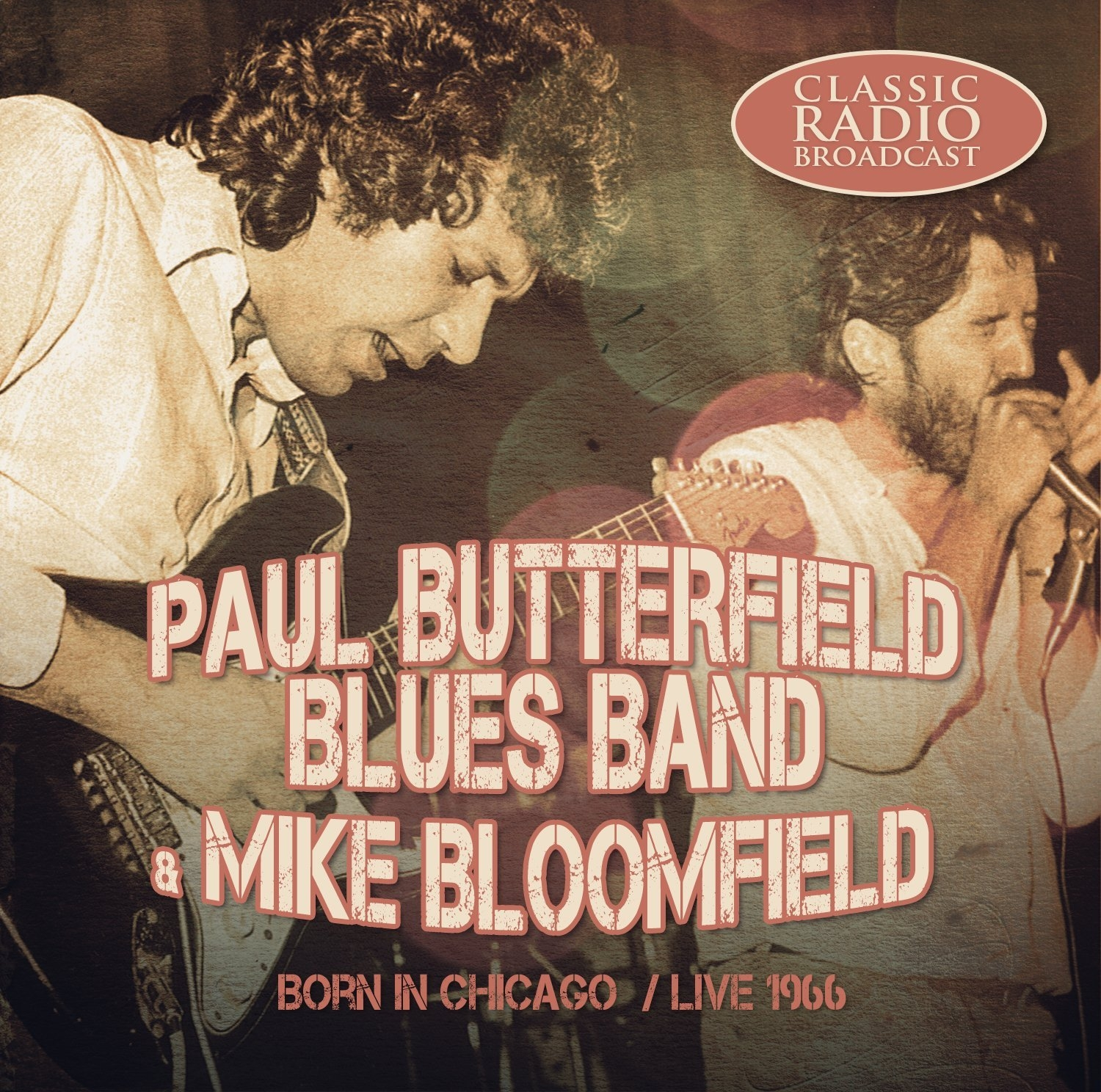 Paul Butterfield Blues Band & Mike Bloomfield - Born In Chicago: Live 1966