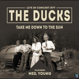 The Ducks & Neil Young - Take Me Down To The Sun