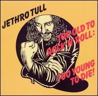 Too Old to Rock 'N' Roll: Too Young to Die! (+ 2 bonus tracks)