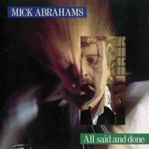 Mick Abrahams - All Said And Done